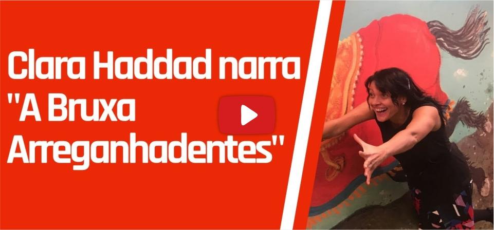 CLARA HADDAD NARRA, BRUXA ARREGANHADENTES